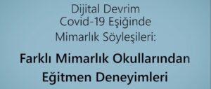 Dijital Devrim -Covid19 Eşiğinde- Mimarlık Söyleşileri: Farklı Mimarlık Okullarından Eğitmen Deneyimleri